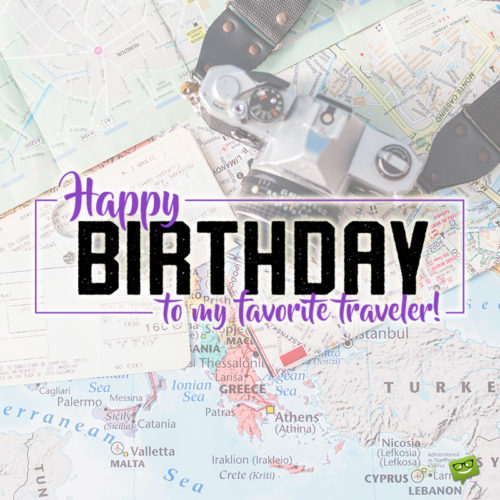 Birthday wish for a friend who travels a lot. On image with maps and vintage camera for easy sharing on a chat or a status update.