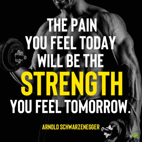 Arnold Schwarzenegger Bodybuilding Quote to note and share.