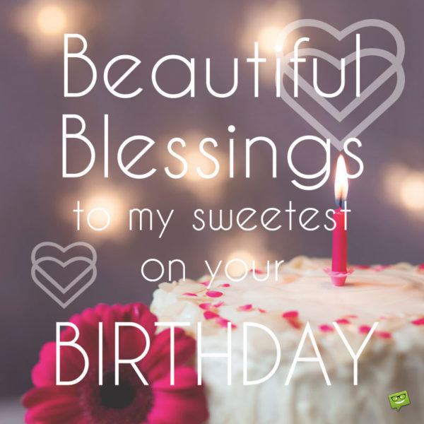 Beautiful Blessings to my sweetest on your Birthday!