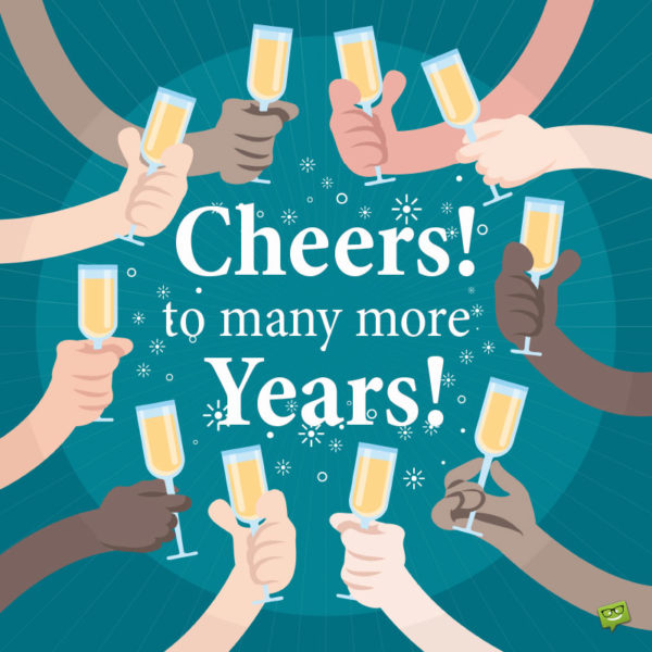 Cheers! to many more years!