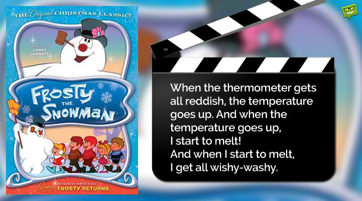 Christmas Movie Quote from Frosty the Snowman.