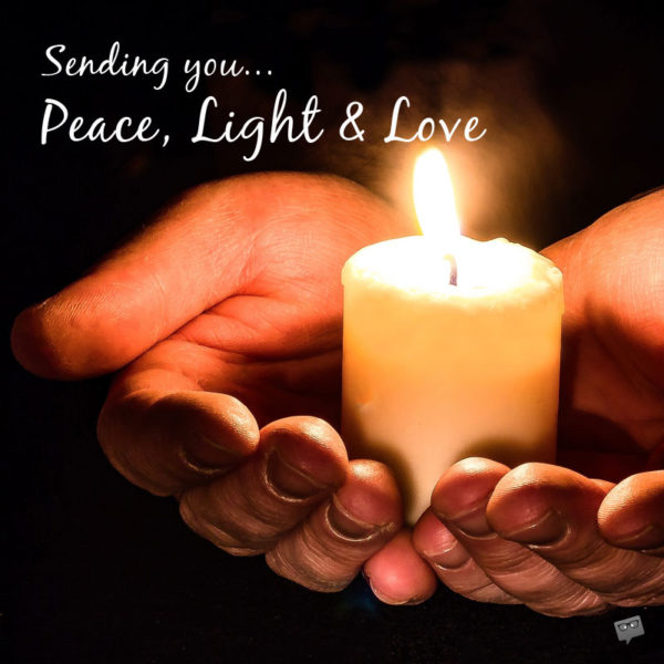 Sending you Peace, Light & Love.