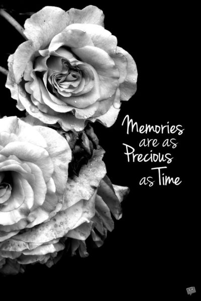 Memories are as precious as time.