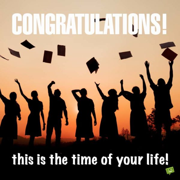 Congratulations - This is the time of your life!