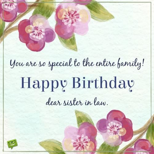 You are so special to the entire family. Happy Birthday, dear sister-in-law.