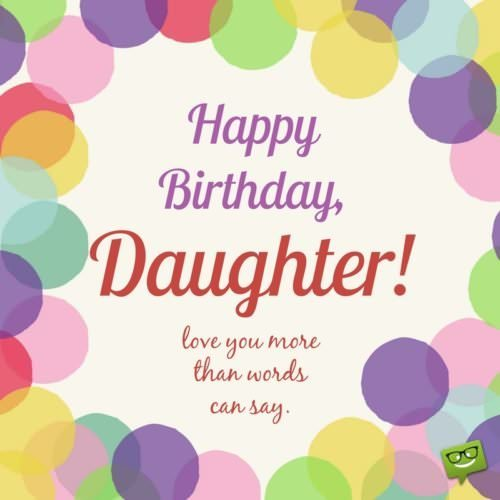 Happy Birthday Daughter Wishes For Daughters Of All Ages