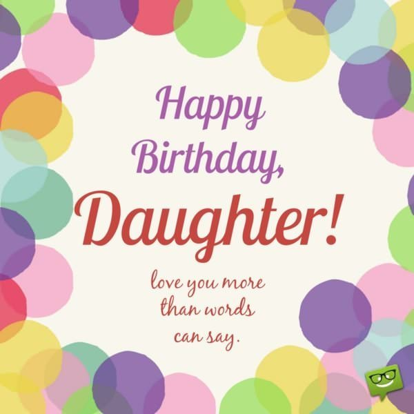 Happy Birthday, daughter! Love you more than words can say.