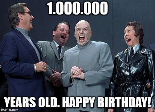1,000,000 years old. Happy Birthday!