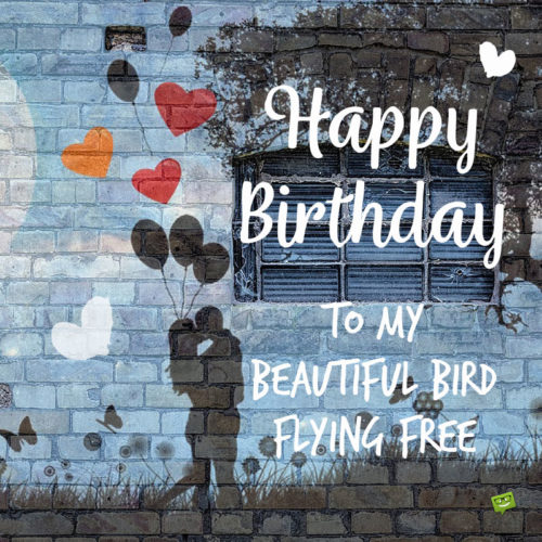Happy Birthday to the beautiful bird flying free.