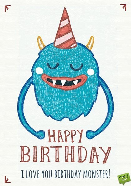 Happy Birthday. I love you, birthday monster!