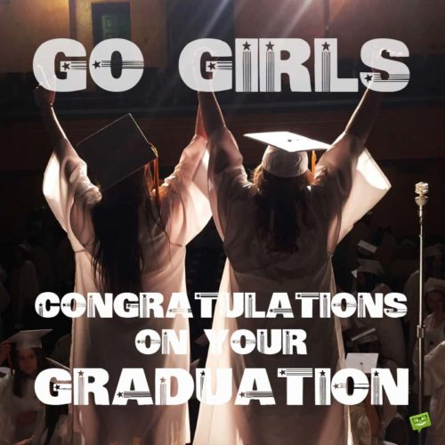Go Girls! Congratulations on your Graduation.