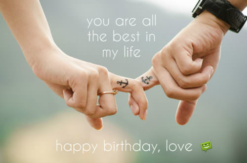 You are the best in my life. Happy Birthday, love.
