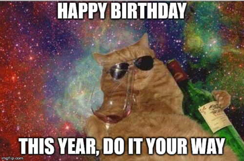 Happy Birthday. This year, do it your way.