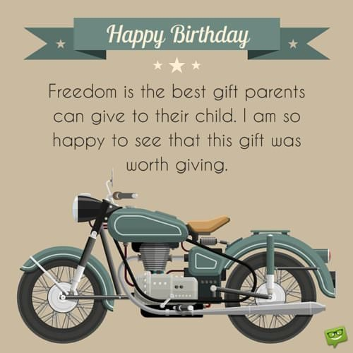 Happy Birthday! Freedom is the best gift parents can give to their child. I am so happy to see that this gift was worth giving.
