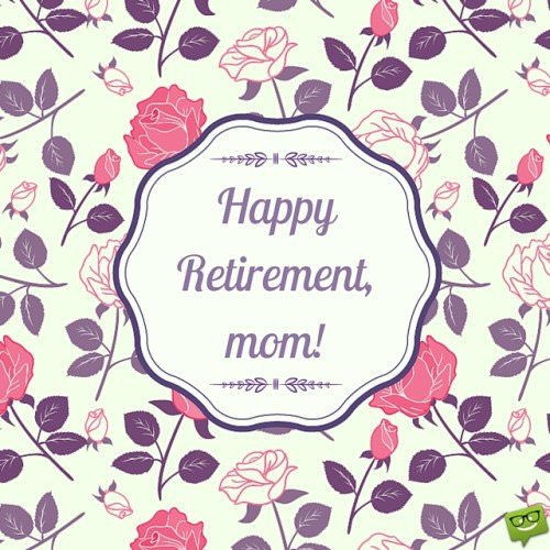 Happy Retirement, mom!