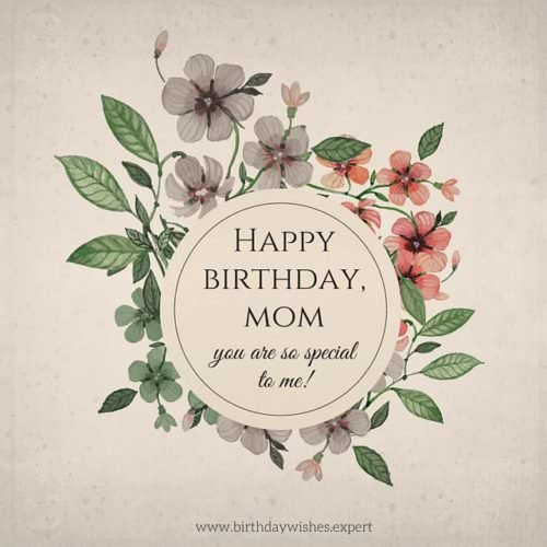 Happy Birthday, mom. You are so special to me!