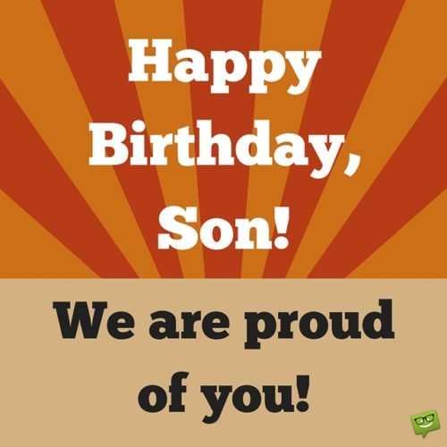 Happy Birthday, Son! We are proud of you.