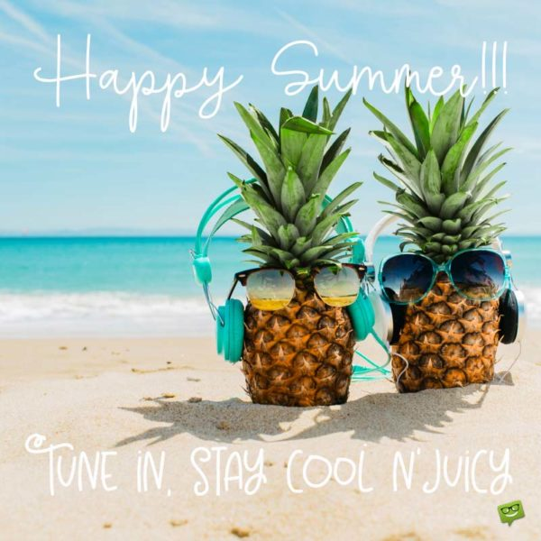 Happy Summer!!! Tune in, Stay Cool 'n' Juicy.