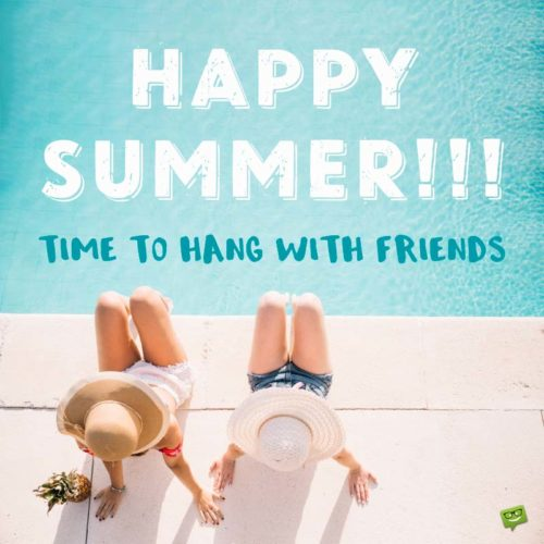 Happy Summer!!! Time to hang with friends.