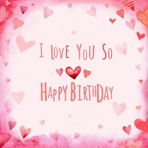I love you so! Happy Birthday.