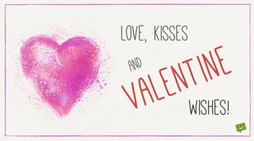 Love, kisses and Valentine wishes.
