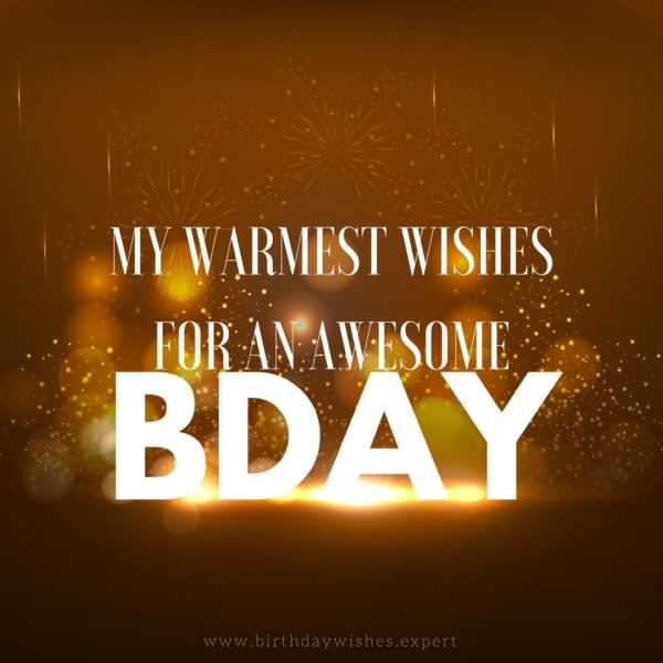 My warmest wishes for an awesome bday!