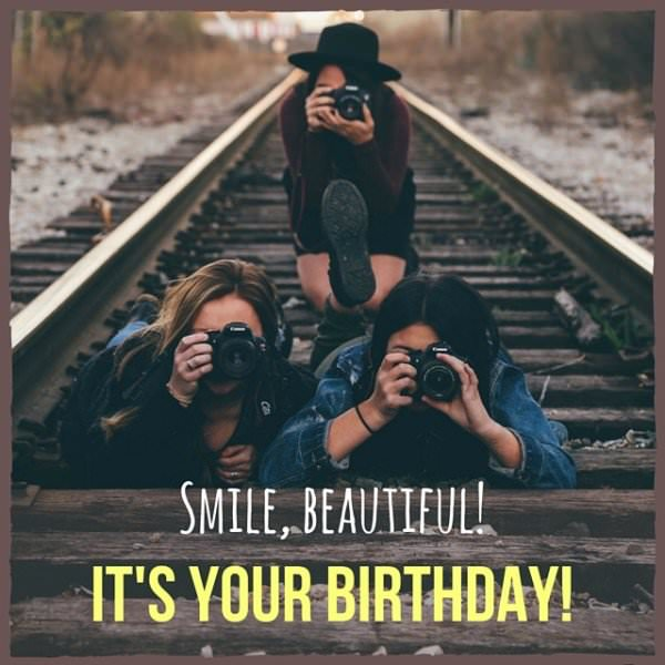 Smile, beautiful. It's your birthday!