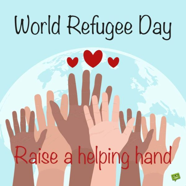 World Refugee Day : Raise a helping hand.