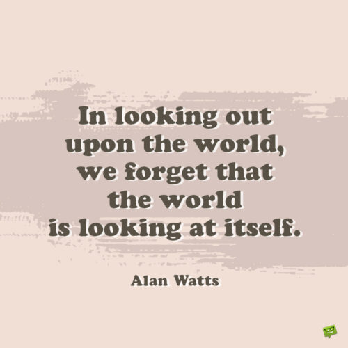 Alan Watts quote to inspire you.