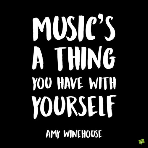 Amy Winehouse quote about music to note and share.