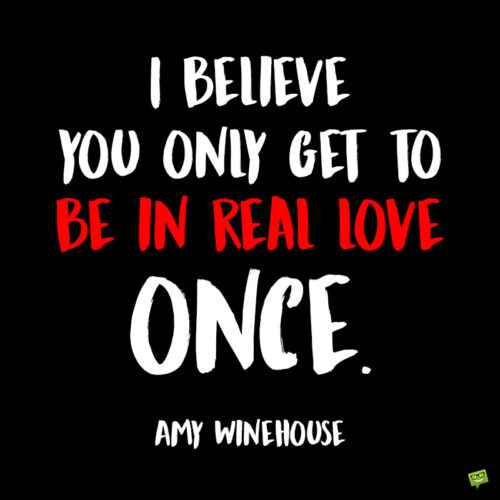 Love quote by Amy Winehouse to note and share.