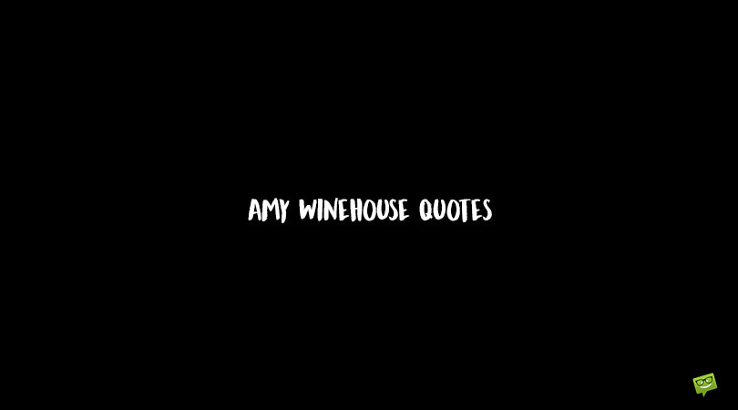 Words of Lioness   120+ Amy Winehouse Quotes