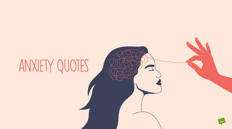 150 Anxiety Quotes to Help You Cope with your Everyday Struggles