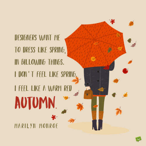 Famous Autumn quote to inspire you.