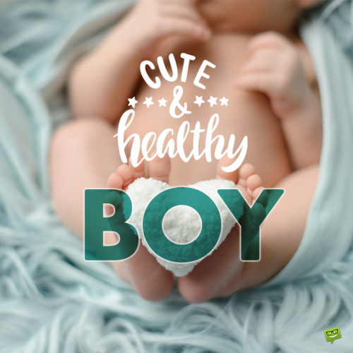 Baby boy quote on image you can use on chats, emails and status updates to help you announce the arrival of the new family member.