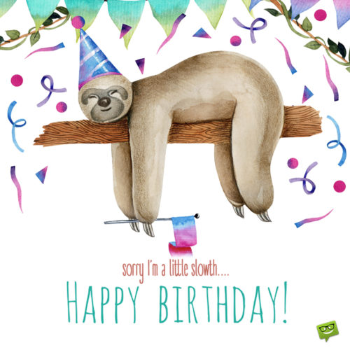 Funny belated birthday image with sloth for wishing on messages, chats or on social media.