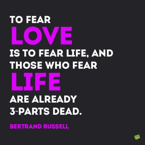 Quote about love and life by Bertrand Russell to note and share.