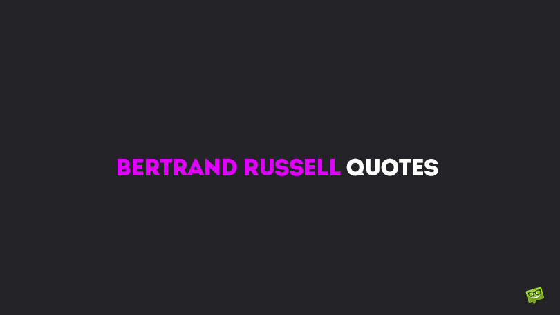68 Bertrand Russell Quotes to Truly Broaden Your Horizons