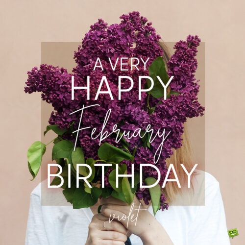 Birthday wish on image with violet flowers for those born in February.