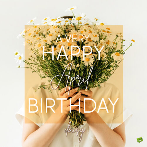 Birthday wish on image with daisies for those born in April.