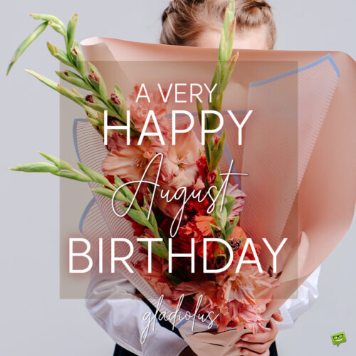 Birthday wish on image with gladiolus for those born in August.