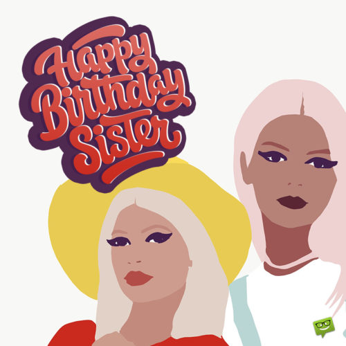 Birthday image for sister to help you wish her on chats and messages.