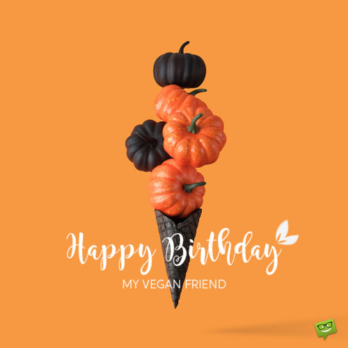 Birthday image for vegan friend.