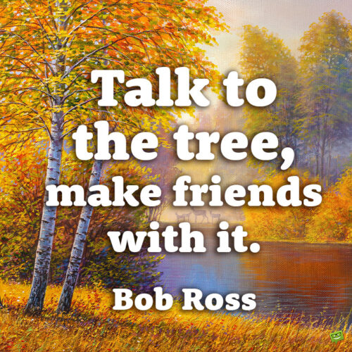 Famous Bob Ross Quote to note and share.