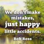 Famous Bob Ross quote about little mistakes.