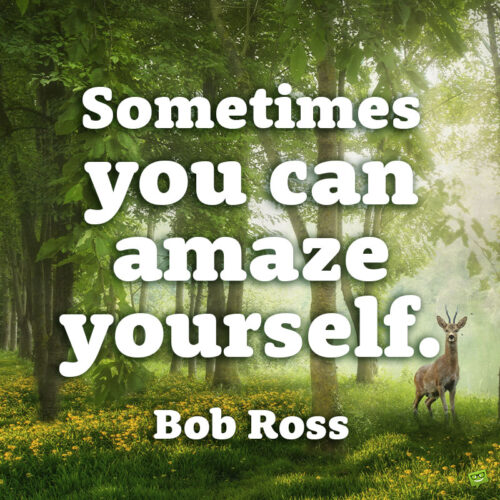 Motivational Bob Ross quote to note and share.