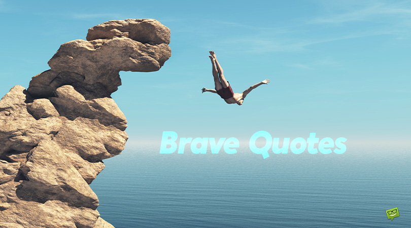 130+ Brave Quotes That Will Inspire You to Live a Fearless Life