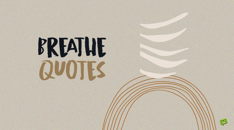 Thoughts on the Act of Living | 99 Breathe Quotes