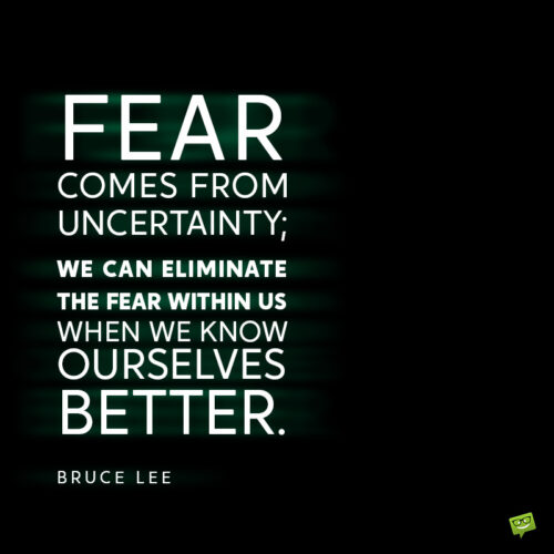 Bruce Lee quote to help you deal with fear in life.