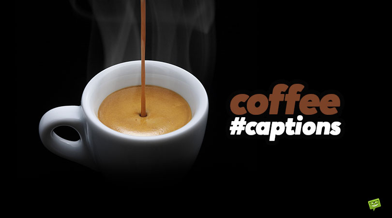 51 Coffee Captions for Pics of Increased Alertness